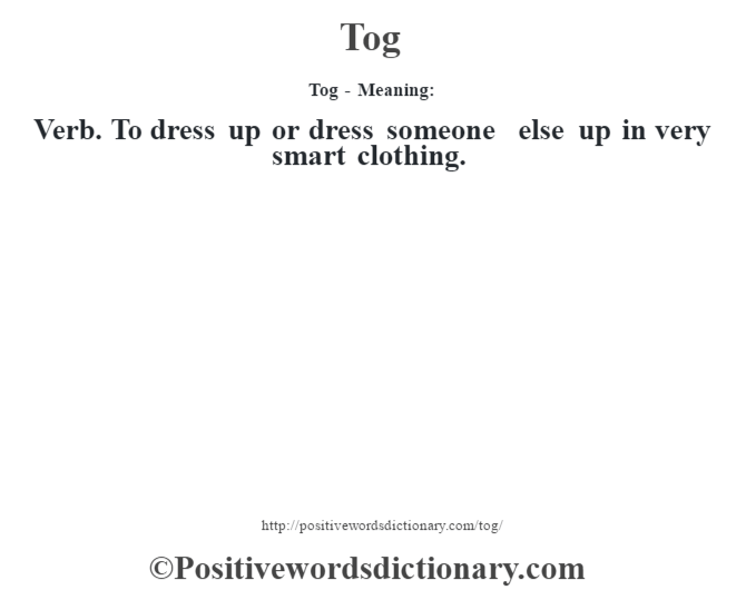 Tog - Meaning: Verb. To dress up or dress someone else up in very smart clothing.