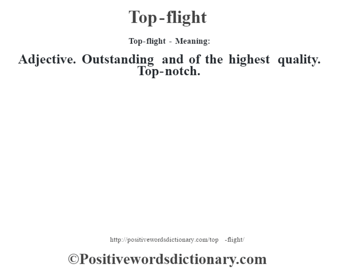 Top-flight - Meaning: Adjective. Outstanding and of the highest quality. Top-notch.
