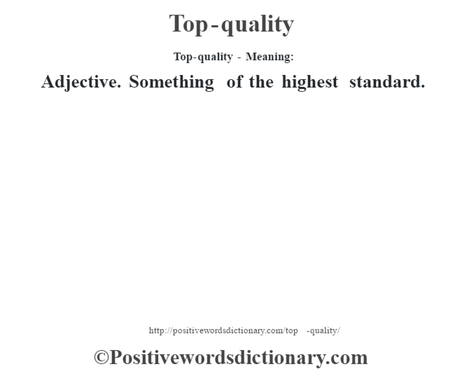 Top-quality - Meaning: Adjective. Something of the highest standard.