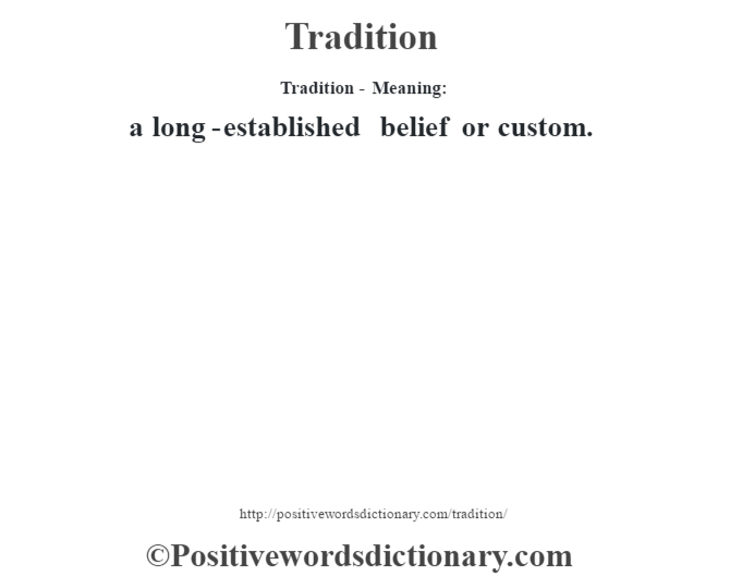 Tradition - Meaning: a long-established belief or custom.