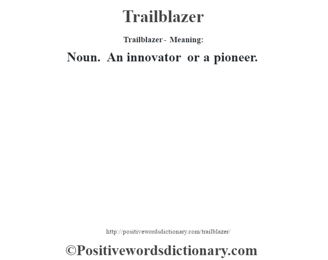 Trailblazer - Meaning: Noun. An innovator or a pioneer.