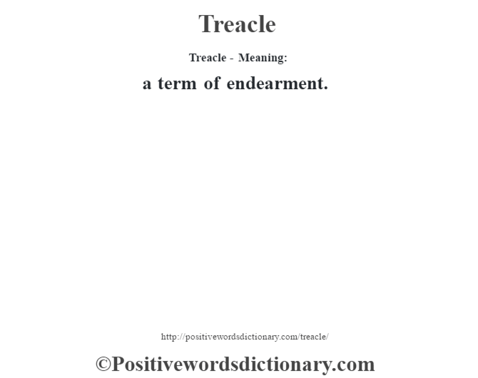 Treacle - Meaning: a term of endearment.