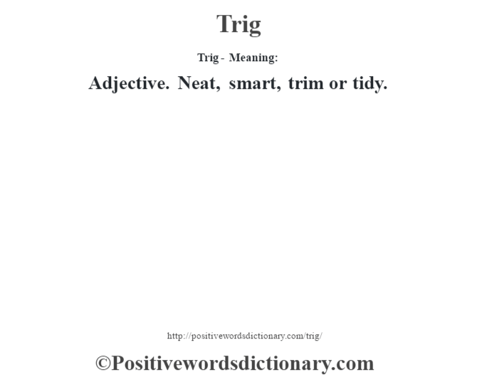 Trig - Meaning: Adjective. Neat, smart, trim or tidy.