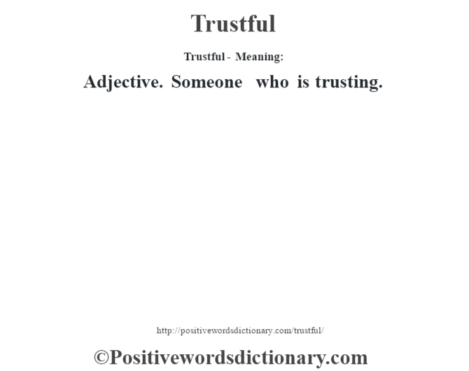 Trustful - Meaning: Adjective. Someone who is trusting.