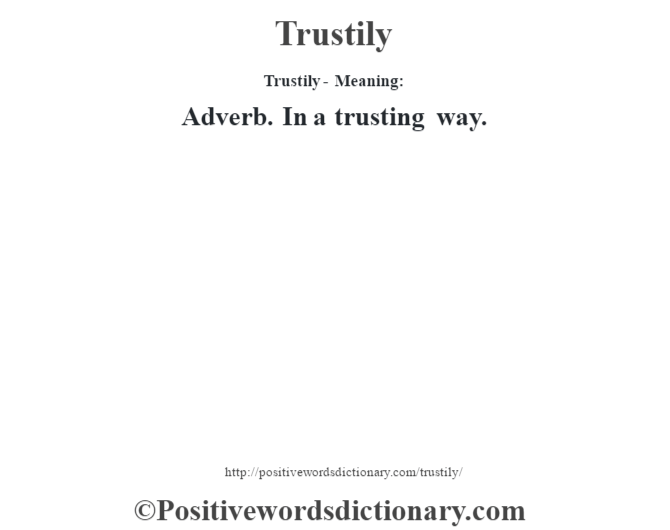 Trustily - Meaning: Adverb. In a trusting way.