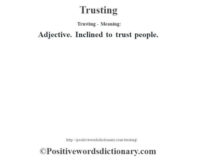 Trusting - Meaning: Adjective. Inclined to trust people.