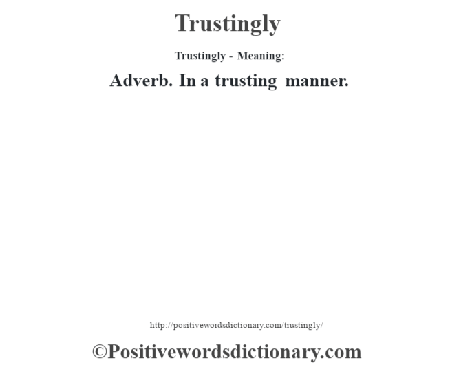 Trustingly - Meaning: Adverb. In a trusting manner.