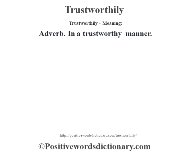 Trustworthily - Meaning: Adverb. In a trustworthy manner.