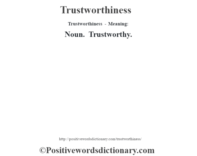 Trustworthiness - Meaning: Noun. Trustworthy.