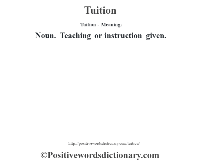 Tuition - Meaning: Noun. Teaching or instruction given.