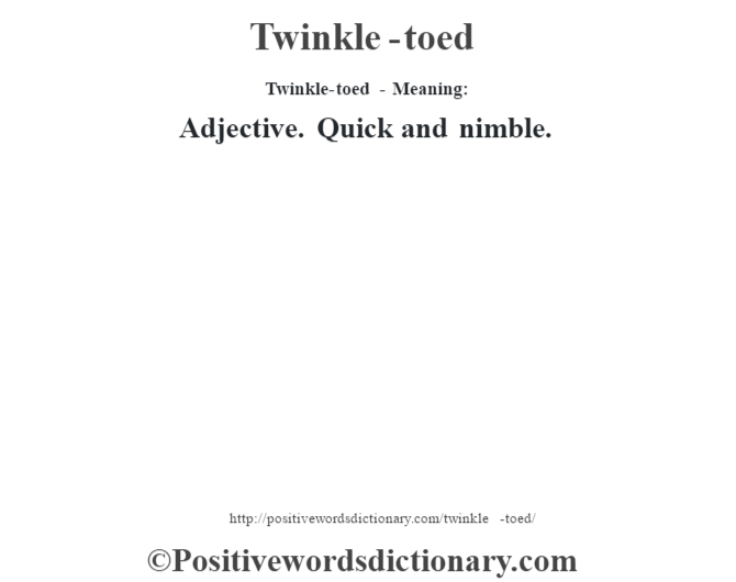 Twinkle-toed - Meaning: Adjective. Quick and nimble.