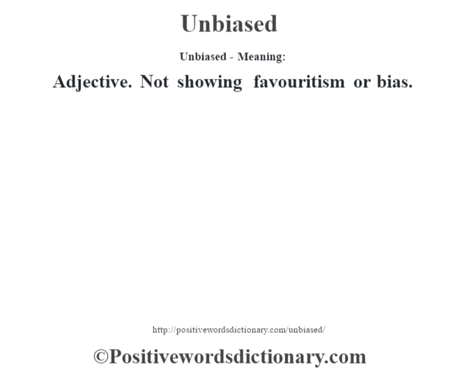 Unbiased- Meaning: Adjective. Not showing favouritism or bias.