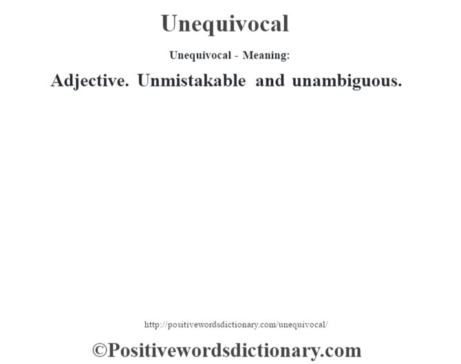 Unequivocal- Meaning: Adjective. Unmistakable and unambiguous.