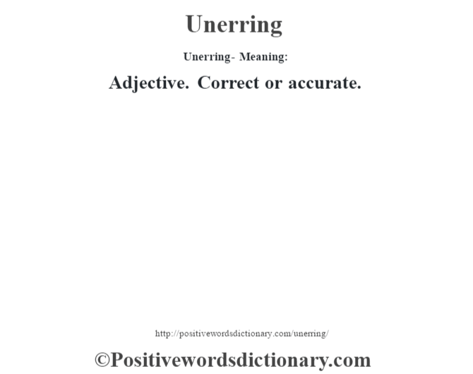 Unerring- Meaning: Adjective. Correct or accurate.