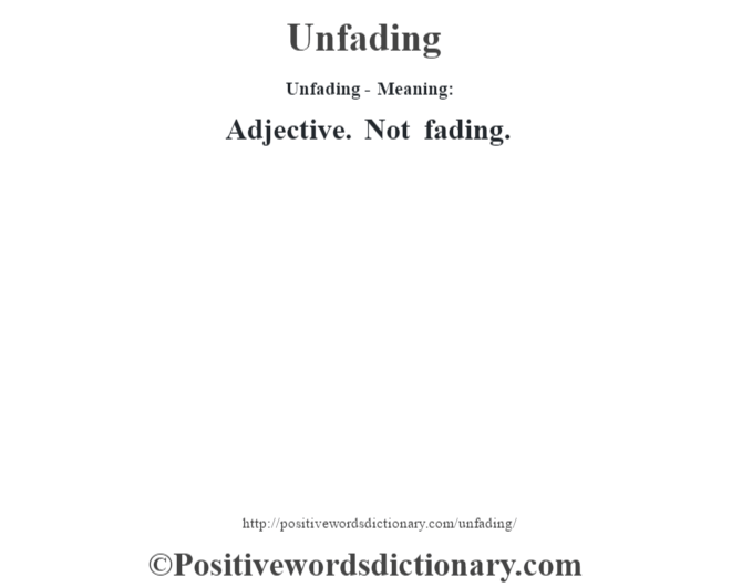 Unfading- Meaning: Adjective. Not fading.