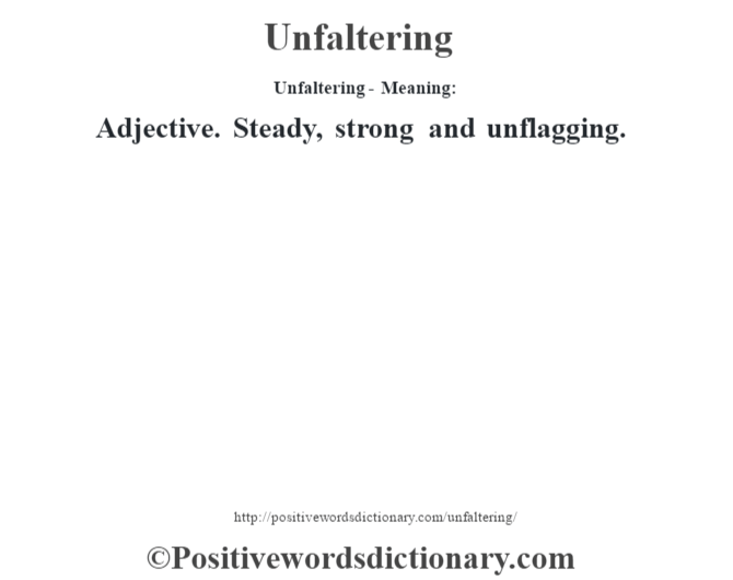 Unfaltering- Meaning: Adjective. Steady, strong and unflagging.