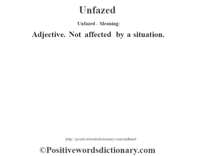 Unfazed- Meaning: Adjective. Not affected by a situation.