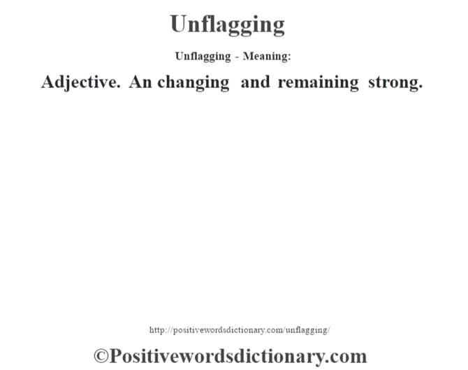 Unflagging- Meaning: Adjective. An changing and remaining strong.