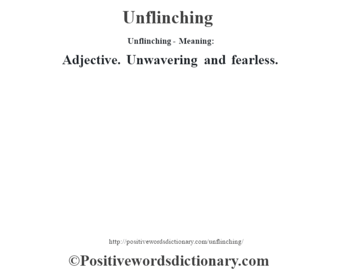 Unflinching- Meaning: Adjective. Unwavering and fearless.