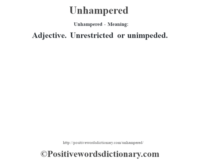 Unhampered- Meaning: Adjective. Unrestricted or unimpeded.