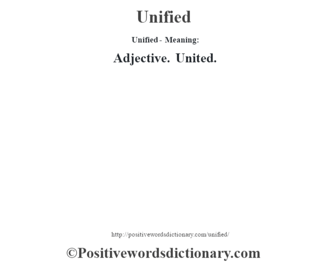 Unified- Meaning: Adjective. United.