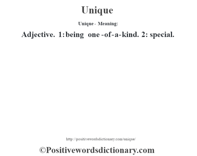 Unique- Meaning: Adjective. 1: being one-of-a-kind. 2: special.