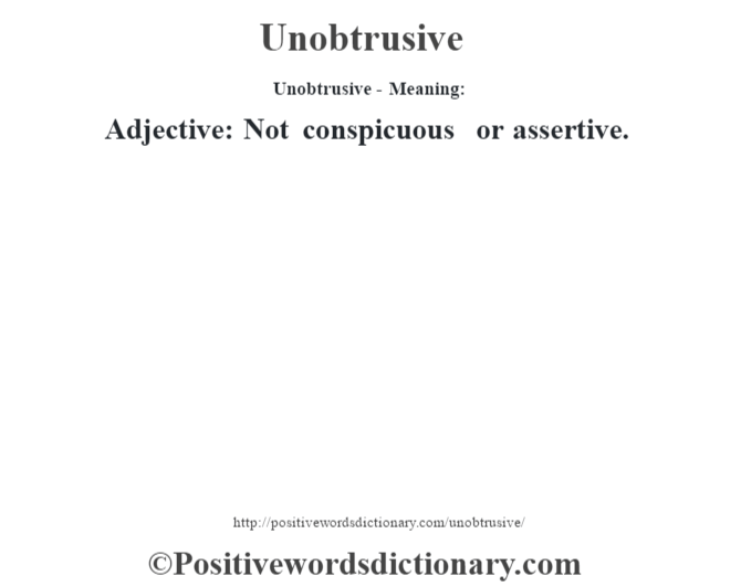 Unobtrusive- Meaning: Adjective: Not conspicuous or assertive.