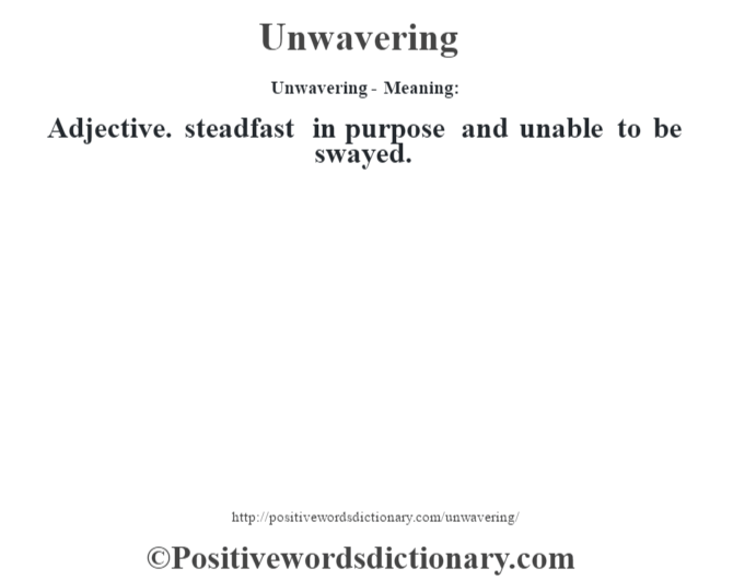 Unwavering- Meaning: Adjective. steadfast in purpose and unable to be swayed.