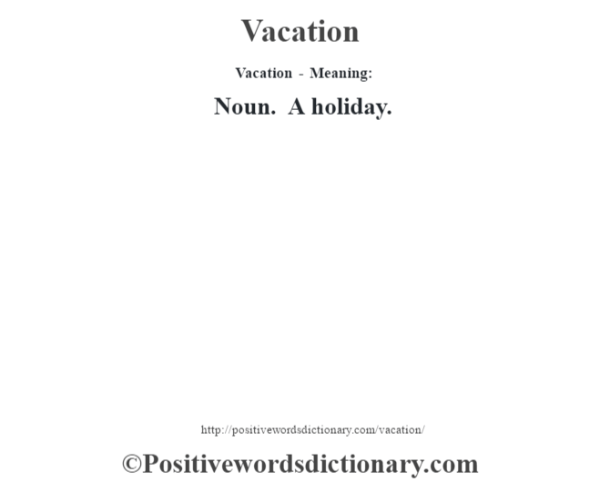 Vacation - Meaning: Noun. A holiday.
