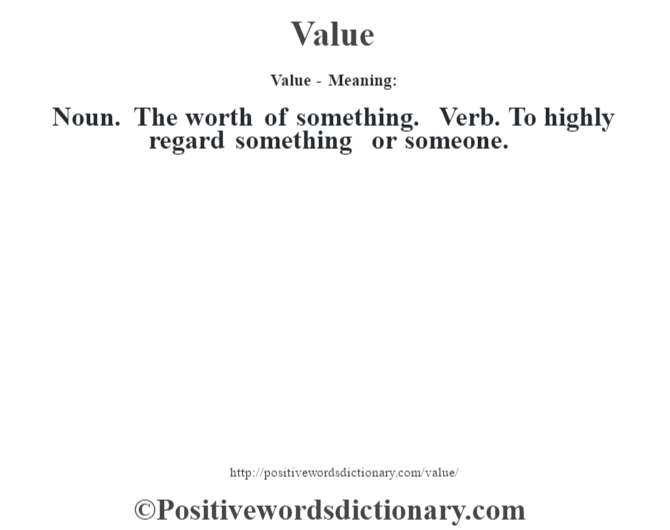 Value - Meaning: Noun. The worth of something. Verb. To highly regard something or someone.