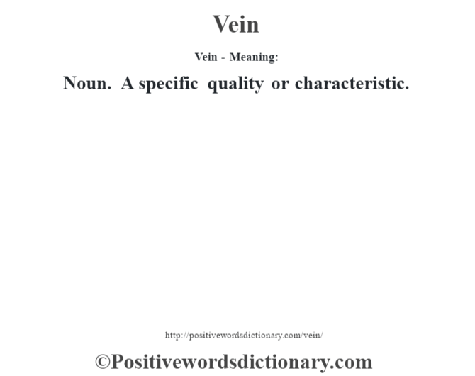 Vein - Meaning: Noun. A specific quality or characteristic.