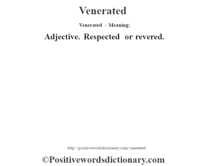 Venerated - Meaning: Adjective. Respected or revered.