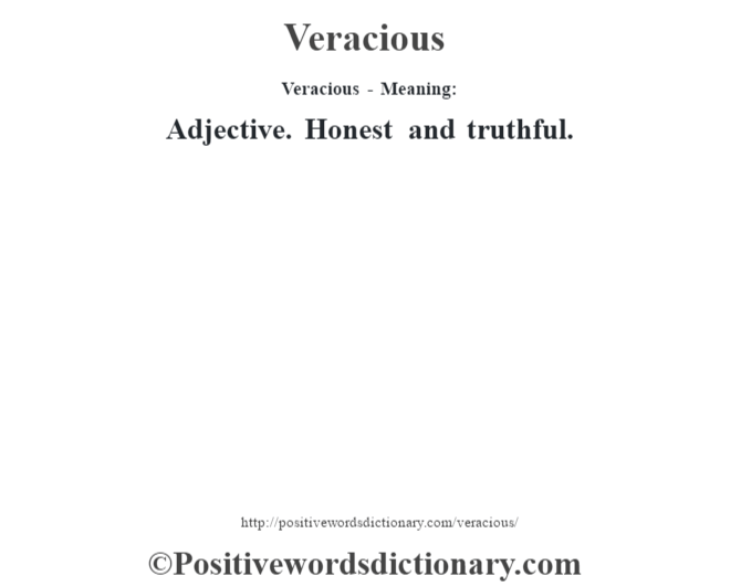 Veracious - Meaning: Adjective. Honest and truthful.