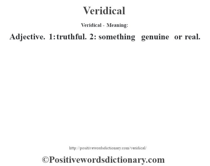 Veridical - Meaning: Adjective. 1: truthful. 2: something genuine or real.