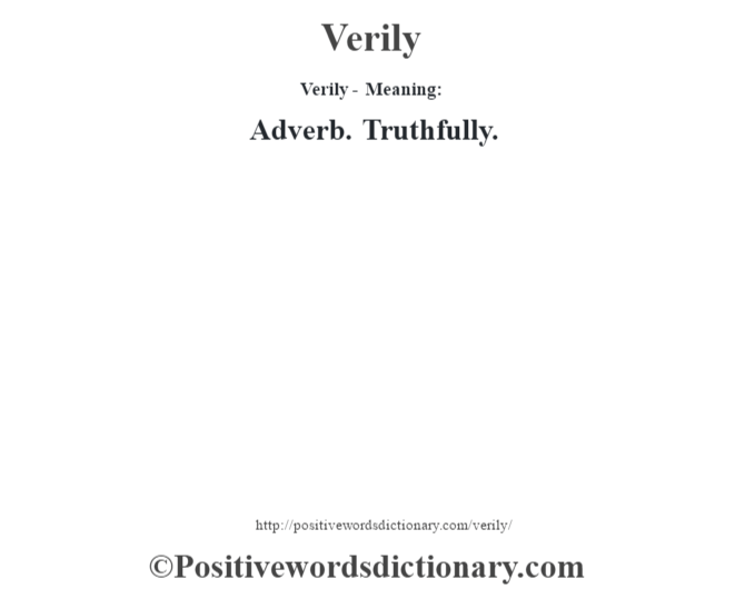 Verily - Meaning: Adverb. Truthfully.