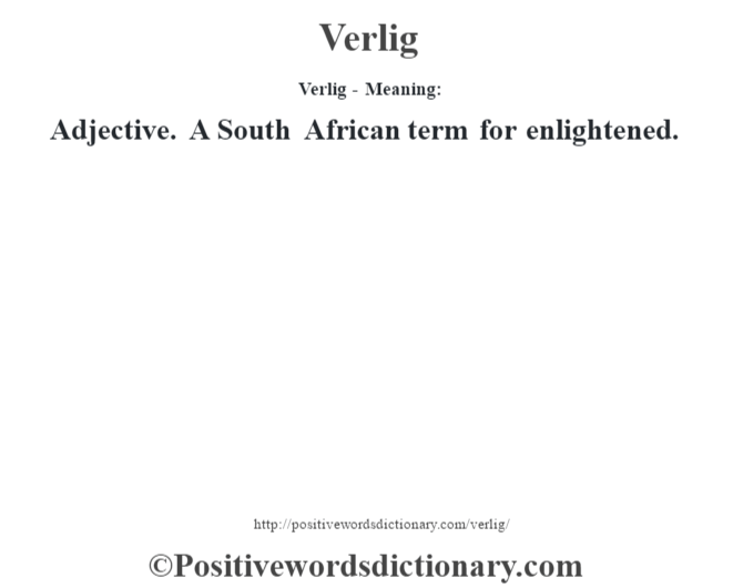 Verlig - Meaning: Adjective. A South African term for enlightened.