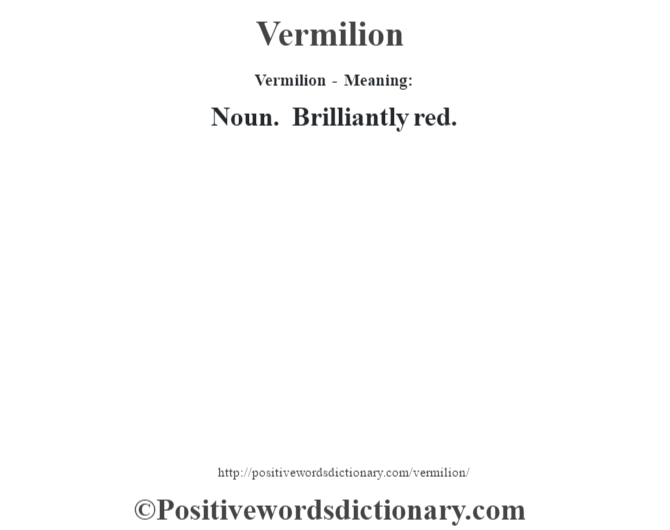 Vermilion - Meaning: Noun. Brilliantly red.