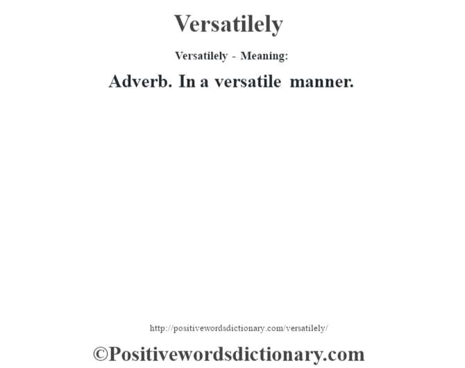 Versatilely - Meaning: Adverb. In a versatile manner.