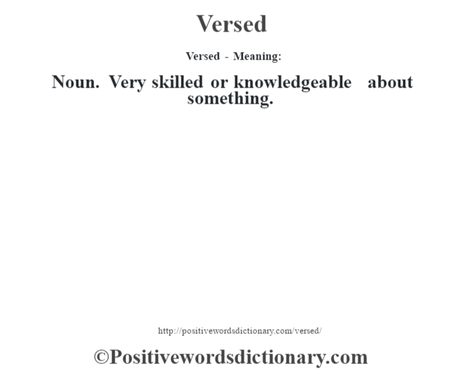 Versed - Meaning: Noun. Very skilled or knowledgeable about something.