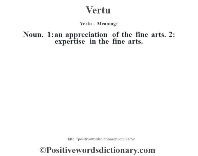 Vertu - Meaning: Noun. 1: an appreciation of the fine arts. 2: expertise in the fine arts.