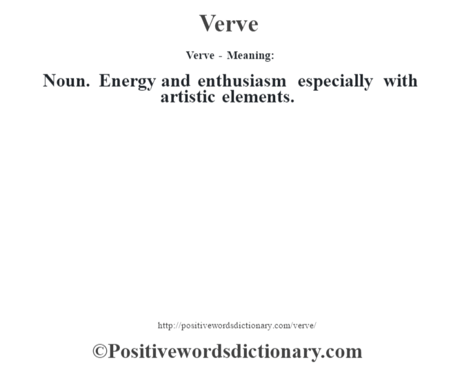 Verve - Meaning: Noun. Energy and enthusiasm especially with artistic elements.