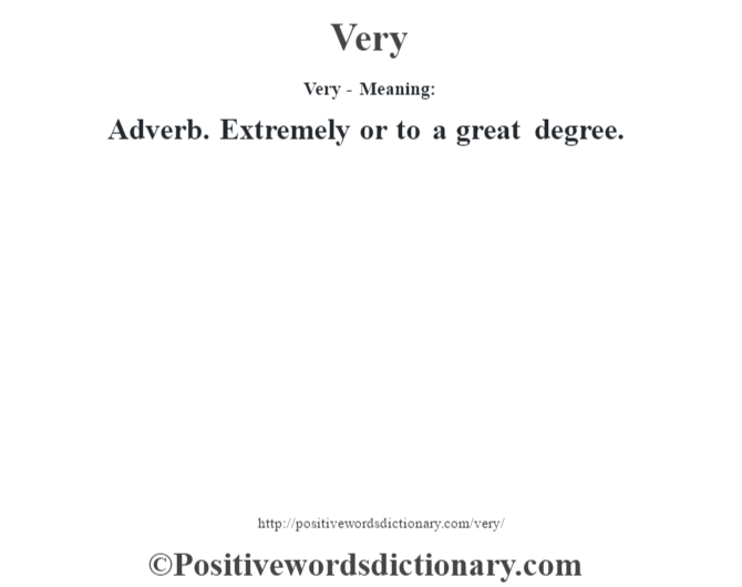 Very - Meaning: Adverb. Extremely or to a great degree.