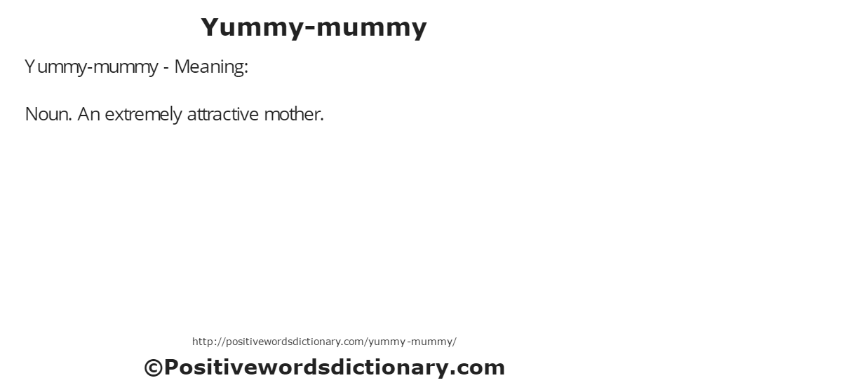 Yummy-mummy - Meaning: Noun. An extremely attractive mother.