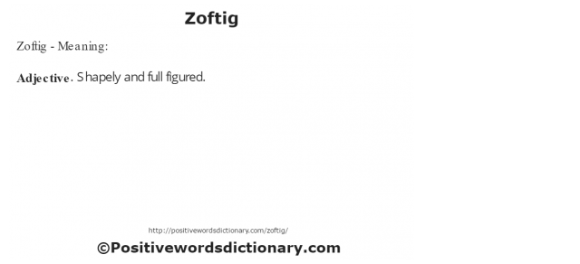 Zoftig - Meaning: Adjective. Shapely and full figured.