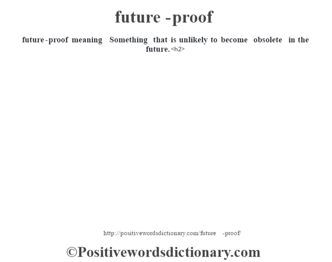 future-proof meaning – Something that is unlikely to become obsolete in the future.<h2>