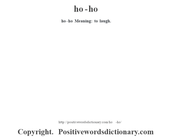 ho-ho Meaning: to laugh.
