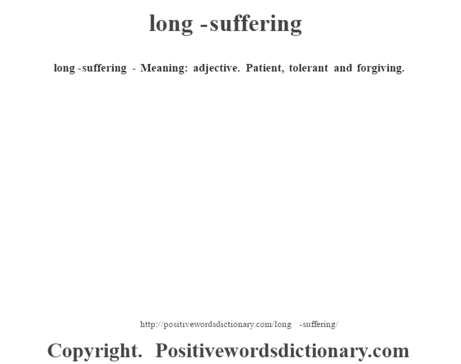 long-suffering - Meaning: adjective. Patient, tolerant and forgiving.