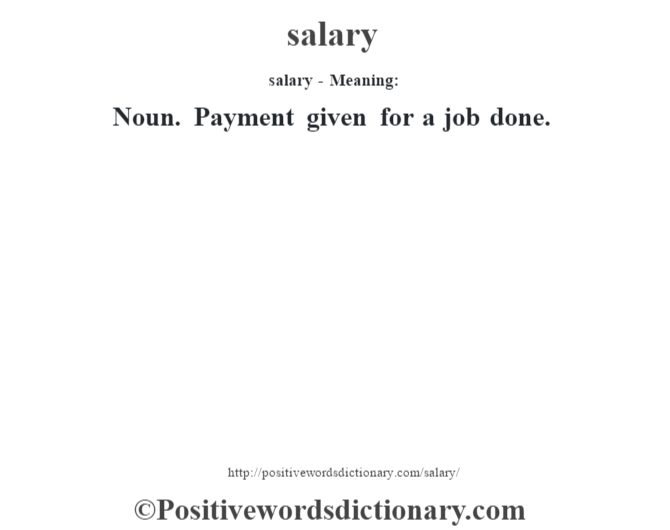 salary - Meaning: Noun. Payment given for a job done.
