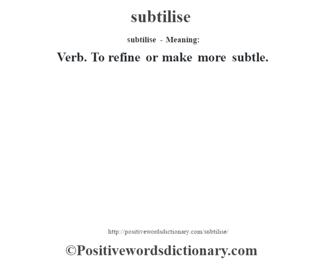 subtilise - Meaning: Verb. To refine or make more subtle.