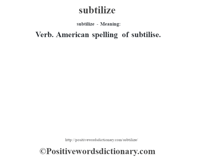 subtilize - Meaning: Verb. American spelling of subtilise.